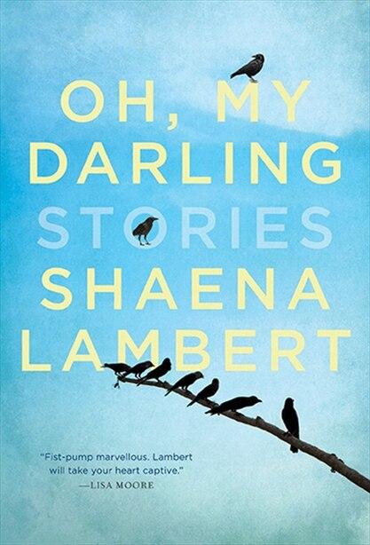 Oh, My Darling by Shaena Lambert