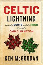 Celtic Lightning: How The Scots And The Irish Created A Canadian