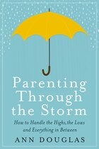 Parenting Through the Storm: How To Handle The Hights, The Lows A