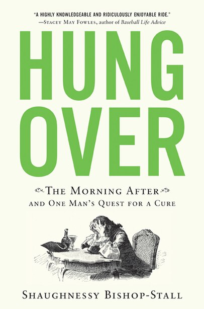 Hungover: The Morning After And One Man's Quest For A Cure by S Bishop-stall