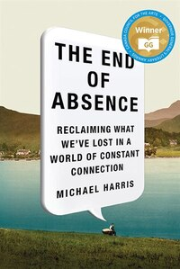 The End Of Absence: The Reclaiming What We've Lost In A World Of Cons