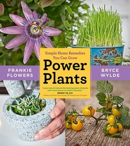 Book Power Plants: Simple Home Remedies You Can Grow by Frankie Flowers