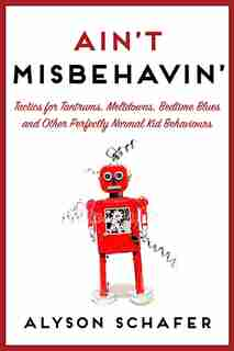 Ain't Misbehavin': Tactics For Tantrums by Alyson Schafer