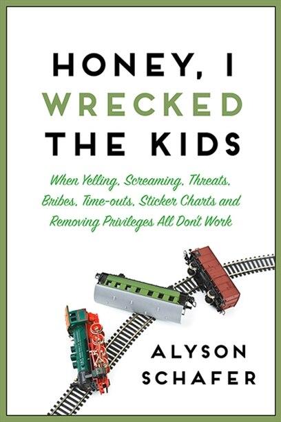 Honey, I Wrecked the Kids by Alyson Schafer