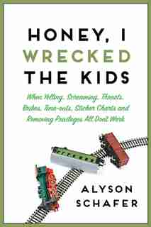 Honey, I Wrecked the Kids by Alyson Schafer