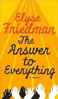 The Answer To Everything by Elyse Friedman