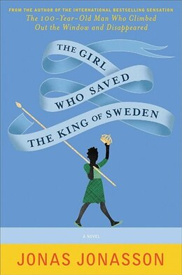 Book The Girl Who Saved The King Of Sweden by Jonas Jonasson