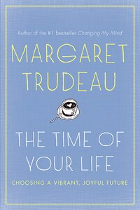 The Time Of Your Life: The Choosing A Vibrant, Joyful Future