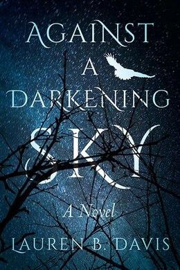 Book Against A Darkening Sky by Lauren  B. Davis