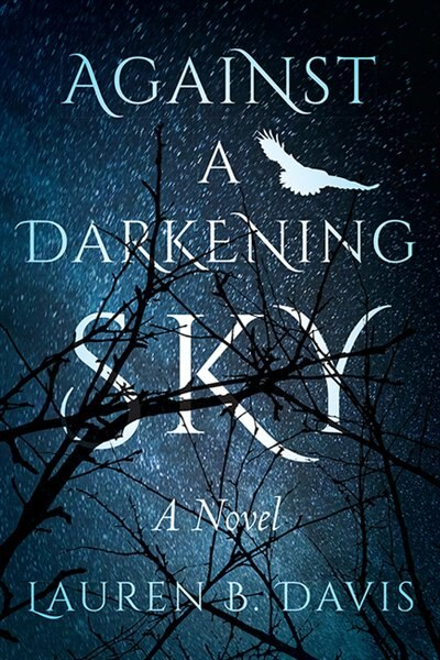 Against A Darkening Sky by Lauren B. Davis