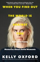 Book When You Find Out The World Is Against You: And Other Funny Memories About Awful Moments by Kelly Oxford