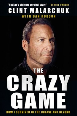 Book The Crazy Game: How I Survived in the Crease and Beyond by Clint Malarchuk