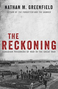 The Reckoning: Canadian Prisoners of War in the Great War