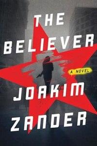 The Believer A Novel By Joakim Zander