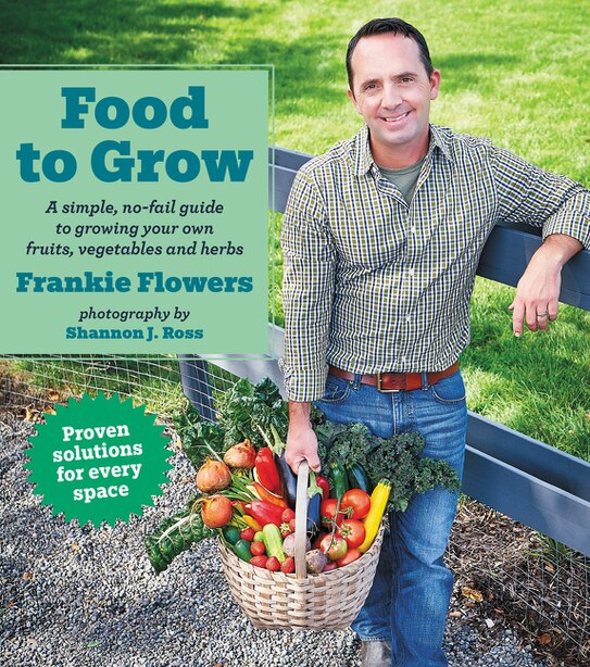 Food to Grow: A simple, no-fail guide to growing your own vegetables, fruits and herbs by Frankie Flowers