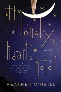 The Lonely Hearts Hotel: A Novel by Heather O'Neill