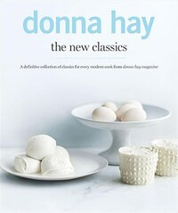 Donna Hay: The New Classics: The New Classics