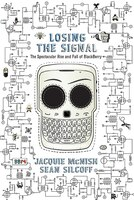 Losing The Signal: The Spectacular Rise And Fall Of The Blackberr