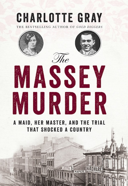 The Massey Murder: A Maid, Her Master, and the Trial That Shocked a Country by Charlotte Gray
