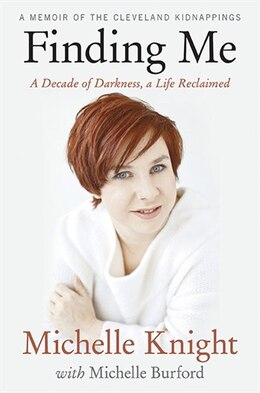 Book Finding Me: A Decade of Darkness, a Life Reclaimed: A Memoir of the Cleveland Kidnappings by Michelle Knight