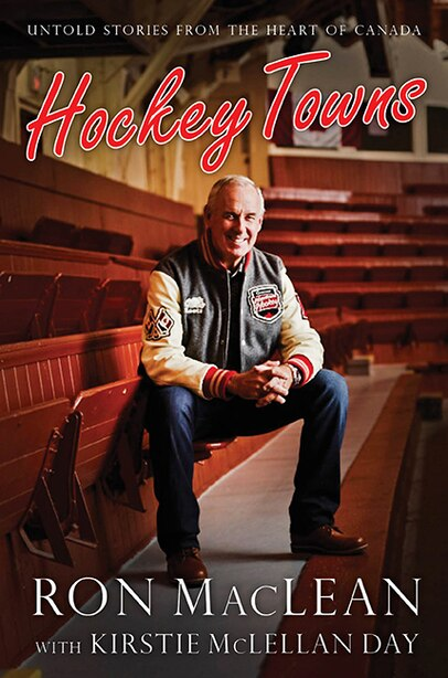Hockey Towns: Untold Stories from the Heart of Canada by Ron MacLean