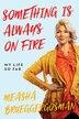 Something Is Always On Fire: My Life So Far by Measha Brueggergosman