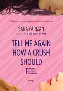 Tell Me Again How A Crush Should Feel by Sara Farizan