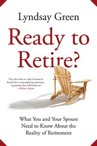 Ready To Retire?: What You and Your Spouse Need to Know About the Reality of Retirement