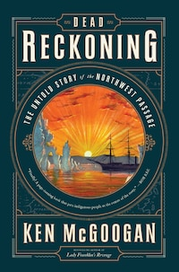 Dead Reckoning: The Untold Story Of The Northwest Passage