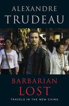 Book Barbarian Lost: Travels in the New China by Alexandre Trudeau