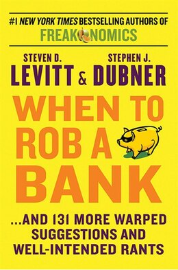 Book When To Rob A Bank: ...And 131 More Warped Suggestions and Well-Intended Rants by Steven  D. Levitt
