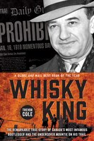 The Whisky King: The Remarkable True Story Of Canada's Most Infamous Bootlegger And The Undercover…