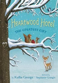 Heartwood Hotel Book 2: The Greatest Gift by Kallie George