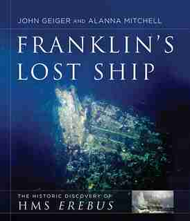 Franklin's Lost Ship: The Historic Discovery of HMS Erebus by John Geiger