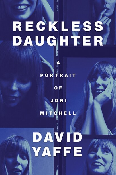 Reckless Daughter: A Portrait Of Joni Mitchell de David Yaffe