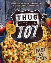 Book Thug Kitchen 101: Comfort Food, One-pot Meals, And Other Easy Plant-based Dishes To Pack Your Plate by Thug Kitchen