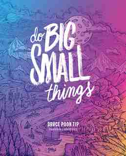 Do Big Small Things by Bruce Poon Tip