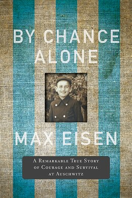 Book By Chance Alone: A Remarkable True Story of Courage and Survival at Auschwitz by Max Eisen