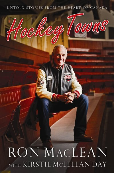 Hockey Towns Signed Edition: Autographed Edition by Ron MacLean