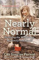 Book Nearly Normal: Surviving the Wilderness, My Family and Myself by Cea Sunrise Person