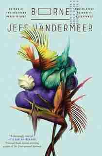 Borne: A Novel by Jeff Vandermeer