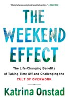 Book The Weekend Effect: The Life-changing Benefits Of Taking Time Off And Challenging The Cult Of… by Katrina Onstad