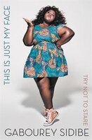 Book This Is Just My Face: Try Not to Stare by Gabourey Sidibe