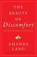 Book The Beauty Of Discomfort: How What We Avoid Is What We Need by Amanda Lang