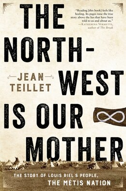 Book The North-west Is Our Mother: The Story Of Louis Riel's People, The MÚtis Nation by Jean Teillet