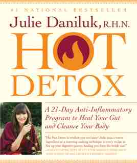 Hot Detox: A 21-Day Anti-Inflammatory Program to Heal Your Gut and Cleanse Your Body by Julie Daniluk