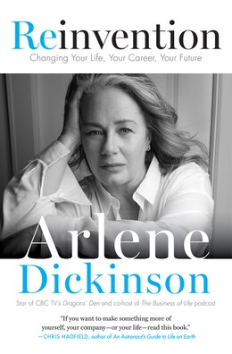Book Reinvention: Changing Your Life, Your Career, Your Future by Arlene Dickinson