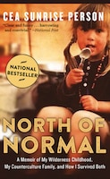 North of Normal: A Memoir Of My Wilderness Childhood, My Counterculture Family, And How I Survived…