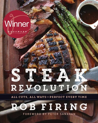 Steak Revolution: All Cuts, All Ways—perfect Every Time by Rob Firing