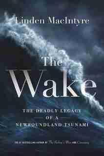 WAKE: The Deadly Legacy Of A Newfoundland Tsunami de Linden Macintyre